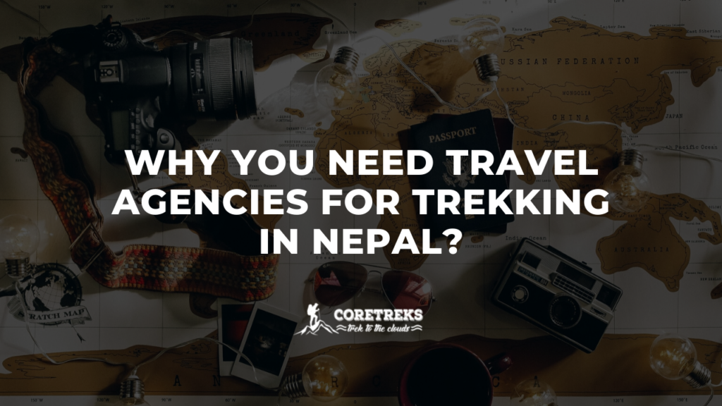 why you need travel agencies for trekking in nepal